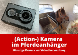Günstige (Action-) Kamera für den Pferdeanhänger: Kamera zur Videoüberwachung im Pferdeanhänger